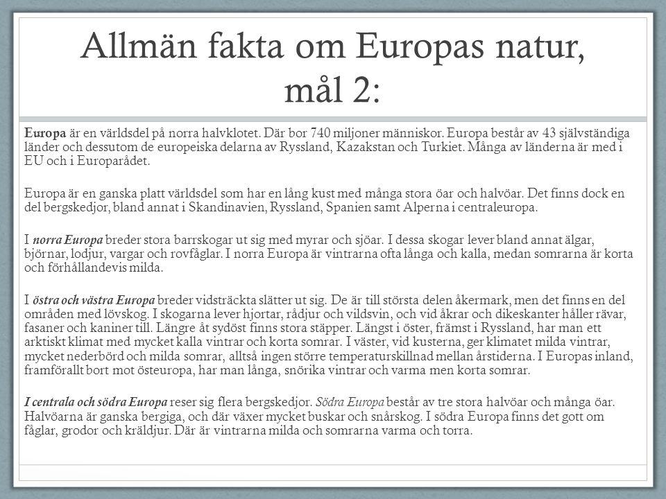 Allmän fakta om Europas natur, mål 2: Europa är en världsdel på norra halvklotet. Där bor 740 miljoner människor. Europa består av 43 självständiga lä