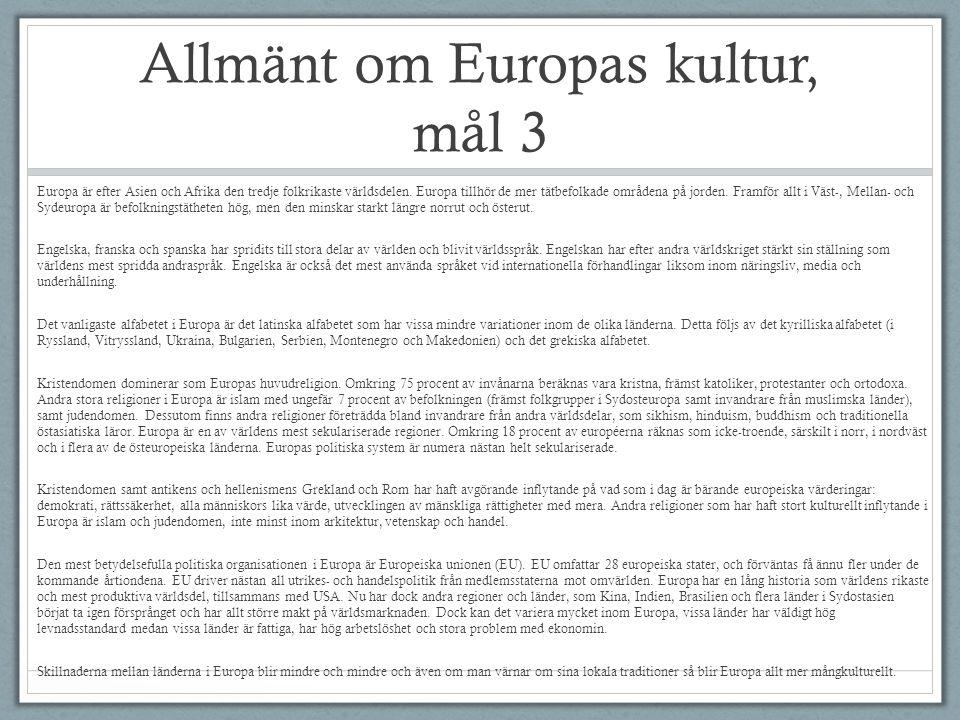 Allmänt om Europas kultur, mål 3 Europa är efter Asien och Afrika den tredje folkrikaste världsdelen. Europa tillhör de mer tätbefolkade områdena på j