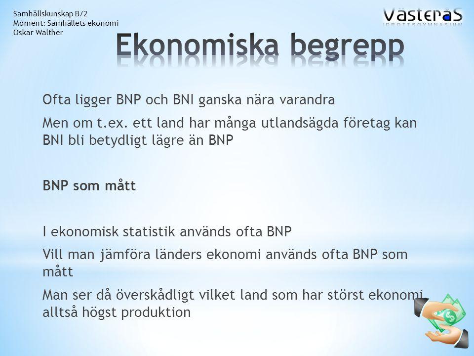 Ofta ligger BNP och BNI ganska nära varandra Men om t.ex.