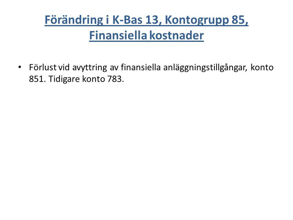 Förändring i K-Bas 13, Kontogrupp 85, Finansiella kostnader Förlust vid avyttring av finansiella anläggningstillgångar, konto 851.