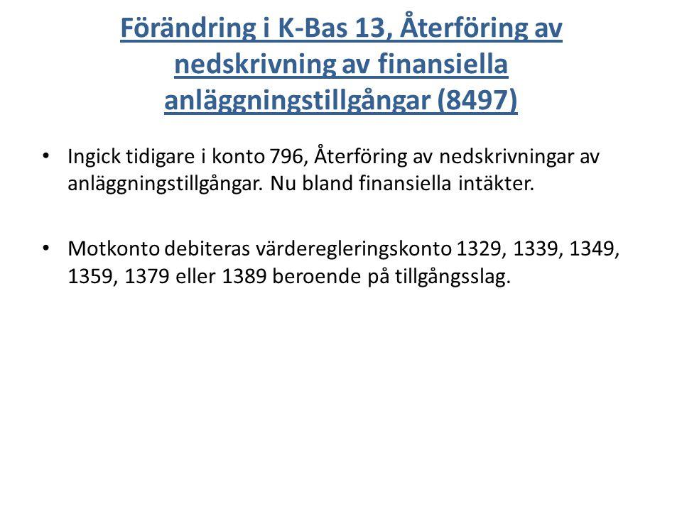 Förändring i K-Bas 13, Återföring av nedskrivning av finansiella anläggningstillgångar (8497) Ingick tidigare i konto 796, Återföring av nedskrivningar av anläggningstillgångar.