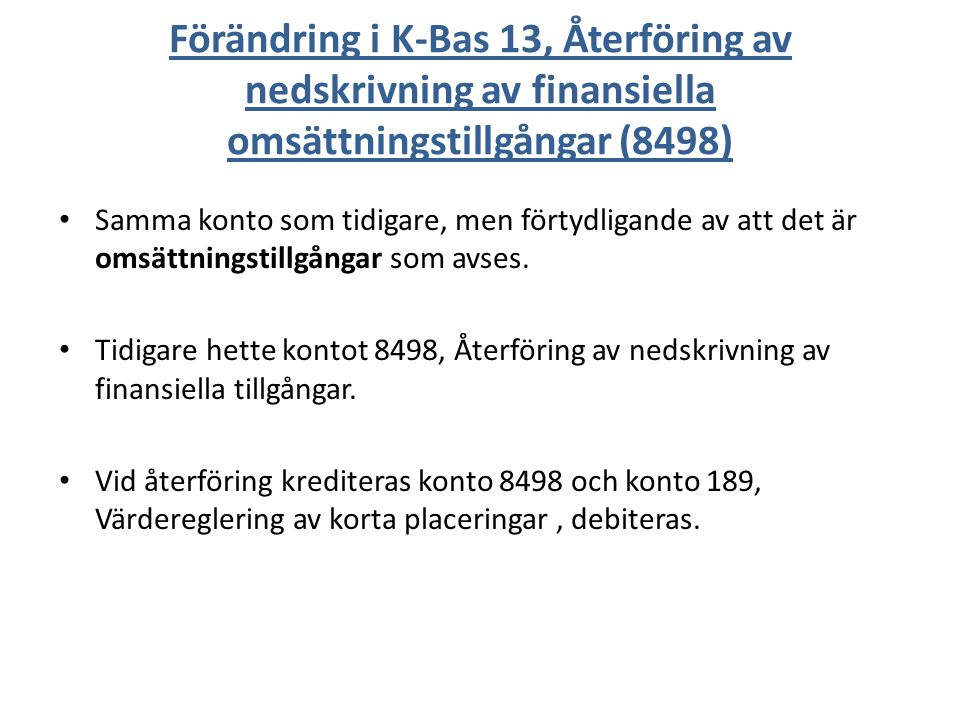 Förändring i K-Bas 13, Återföring av nedskrivning av finansiella omsättningstillgångar (8498) Samma konto som tidigare, men förtydligande av att det är omsättningstillgångar som avses.