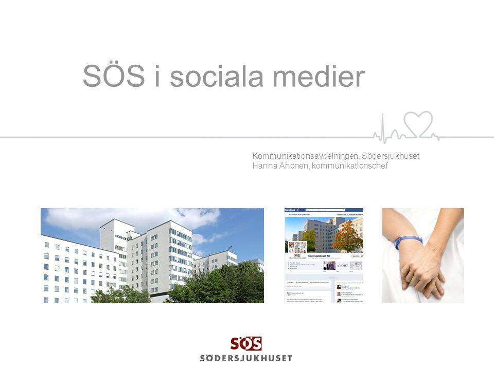 SÖS i sociala medier Kommunikationsavdelningen, Södersjukhuset Hanna Ahonen, kommunikationschef