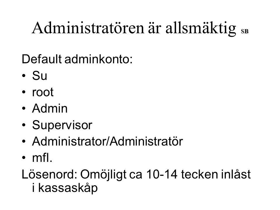 SB Administratören är allsmäktig SB Default adminkonto: Su root Admin Supervisor Administrator/Administratör mfl. Lösenord: Omöjligt ca 10-14 tecken i