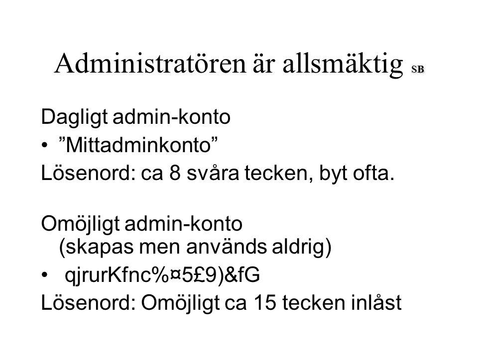 """SB Administratören är allsmäktig SB Dagligt admin-konto """"Mittadminkonto"""" Lösenord: ca 8 svåra tecken, byt ofta. Omöjligt admin-konto (skapas men använ"""