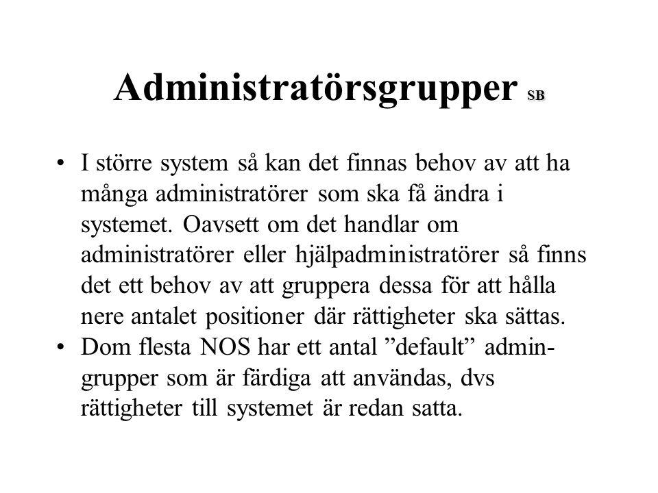 SB Administratörsgrupper SB I större system så kan det finnas behov av att ha många administratörer som ska få ändra i systemet. Oavsett om det handla