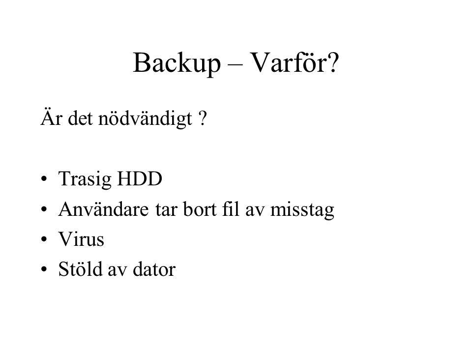 Backup – Varför? Är det nödvändigt ? Trasig HDD Användare tar bort fil av misstag Virus Stöld av dator