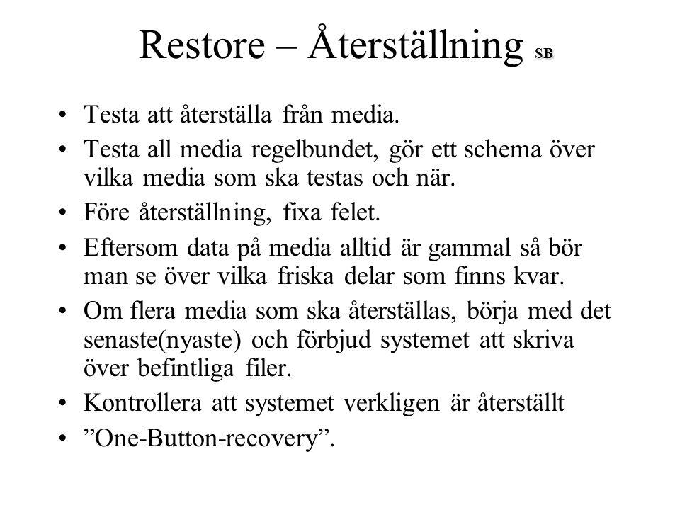 SB Restore – Återställning SB Testa att återställa från media. Testa all media regelbundet, gör ett schema över vilka media som ska testas och när. Fö