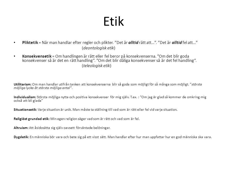 """Etik Pliktetik = När man handlar efter regler och plikter. """"Det är alltid rätt att…"""". """"Det är alltid fel att…"""" (deontologisk etik) Konsekvensetik = Om"""