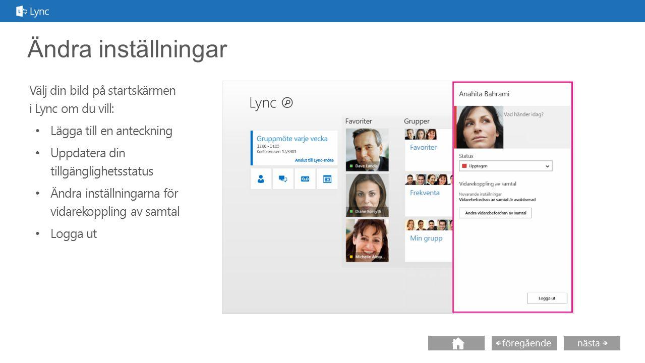 nästa föregående Ändra inställningar Välj din bild på startskärmen i Lync om du vill: Lägga till en anteckning Uppdatera din tillgänglighetsstatus Änd