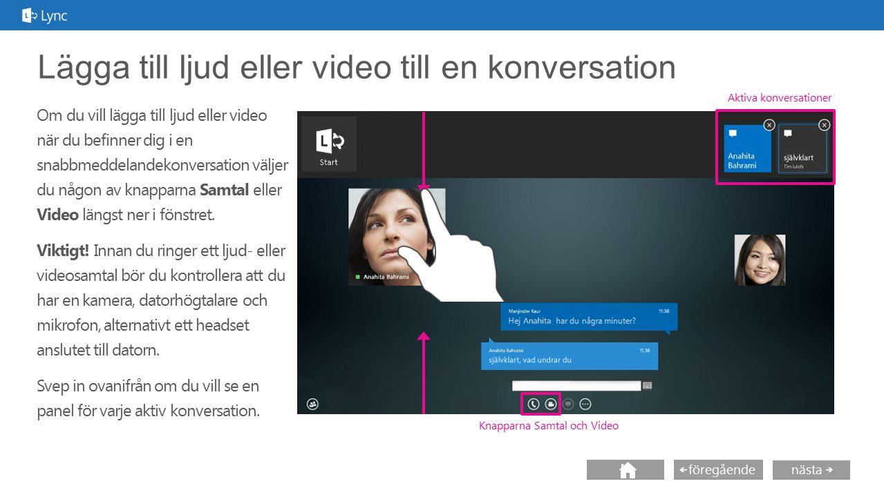 nästa föregående Lägga till ljud eller video till en konversation Om du vill lägga till ljud eller video när du befinner dig i en snabbmeddelandekonve