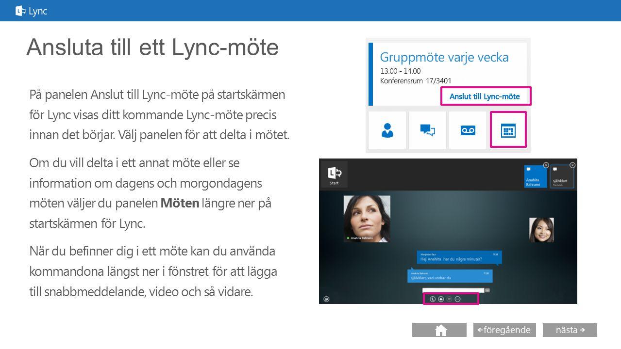 nästa föregående Ansluta till ett Lync-möte På panelen Anslut till Lync-möte på startskärmen för Lync visas ditt kommande Lync-möte precis innan det b