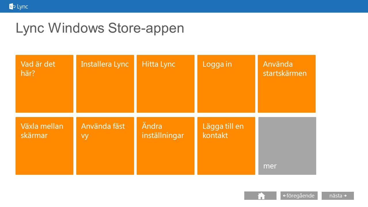 nästa föregående Lync Windows Store-appen Vad är det här? Logga in Växla mellan skärmar mer Installera LyncHitta Lync Använda fäst vy Ändra inställnin