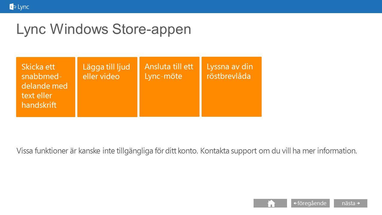 nästa föregående Lync Windows Store-appen Vissa funktioner är kanske inte tillgängliga för ditt konto. Kontakta support om du vill ha mer information.