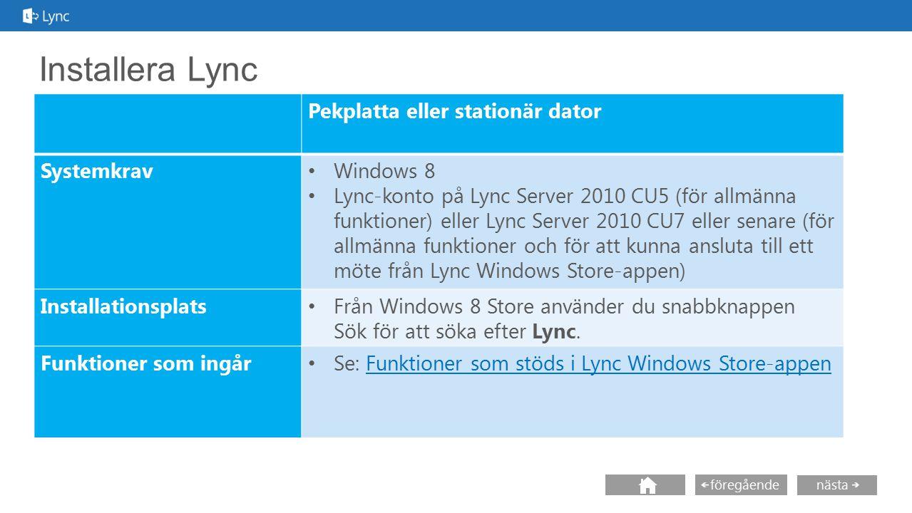 nästa föregående Installera Lync Pekplatta eller stationär dator Systemkrav Windows 8 Lync-konto på Lync Server 2010 CU5 (för allmänna funktioner) ell