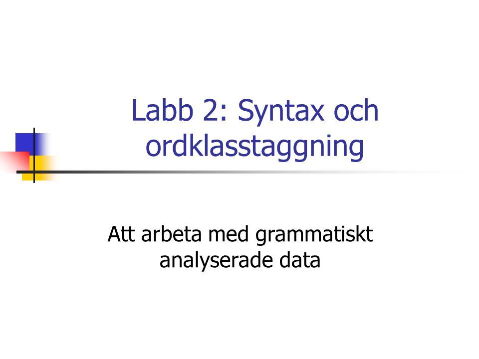 Labb 2: Syntax och ordklasstaggning Att arbeta med grammatiskt analyserade data