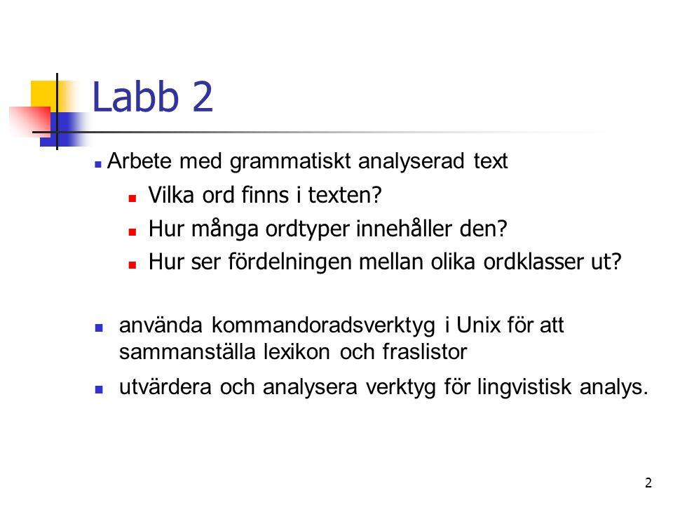 3 Plan Verktyg för lingvistisk analys Connexor Machinese Syntax Grundläggande Unix Unix-verktyg för textbehandling: grep, sed, cut, paste, sort, uniq, …