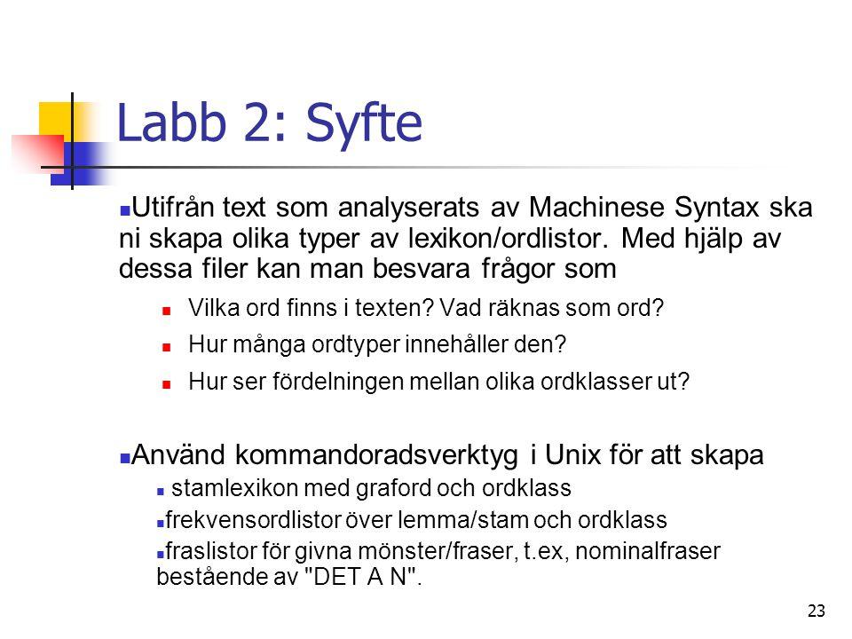 23 Labb 2: Syfte Utifrån text som analyserats av Machinese Syntax ska ni skapa olika typer av lexikon/ordlistor.