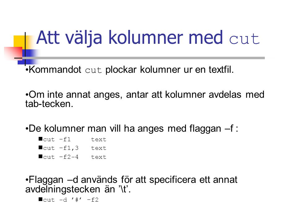Att välja kolumner med cut Kommandot cut plockar kolumner ur en textfil.