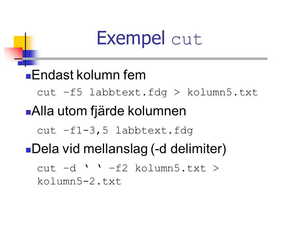 Exempel cut Endast kolumn fem cut –f5 labbtext.fdg > kolumn5.txt Alla utom fjärde kolumnen cut –f1-3,5 labbtext.fdg Dela vid mellanslag (-d delimiter) cut –d ' ' –f2 kolumn5.txt > kolumn5-2.txt