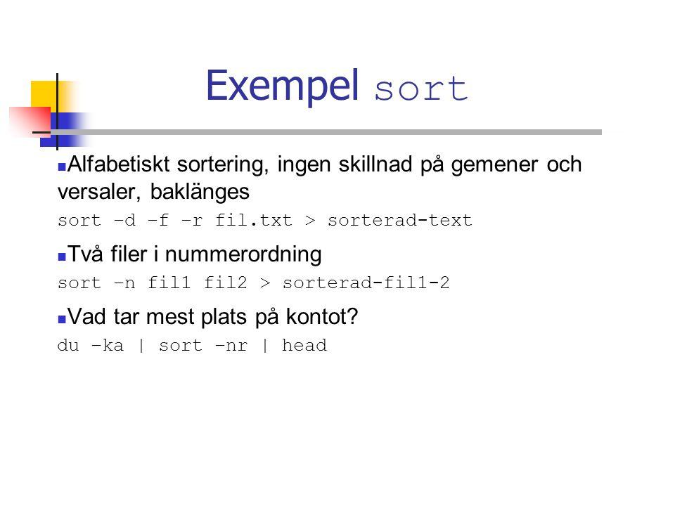 Exempel sort Alfabetiskt sortering, ingen skillnad på gemener och versaler, baklänges sort –d –f –r fil.txt > sorterad-text Två filer i nummerordning sort –n fil1 fil2 > sorterad-fil1-2 Vad tar mest plats på kontot.