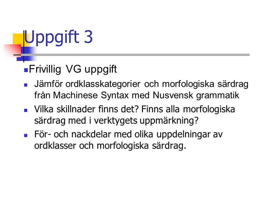 Uppgift 3 Frivillig VG uppgift Jämför ordklasskategorier och morfologiska särdrag från Machinese Syntax med Nusvensk grammatik Vilka skillnader finns det.