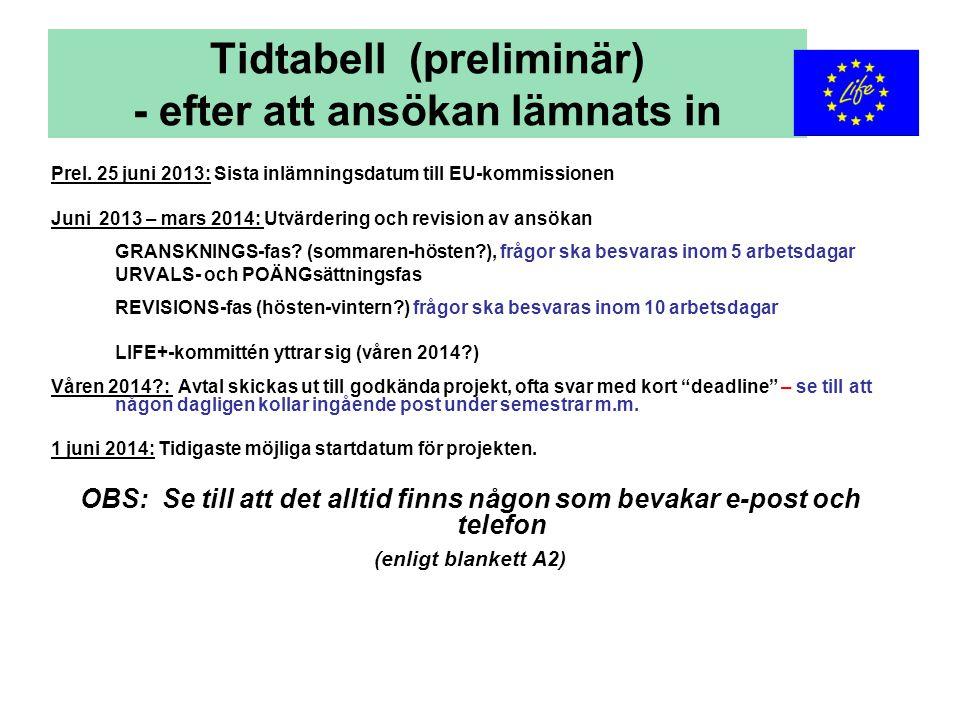 Tidtabell (preliminär) - efter att ansökan lämnats in Prel. 25 juni 2013: Sista inlämningsdatum till EU-kommissionen Juni 2013 – mars 2014: Utvärderin