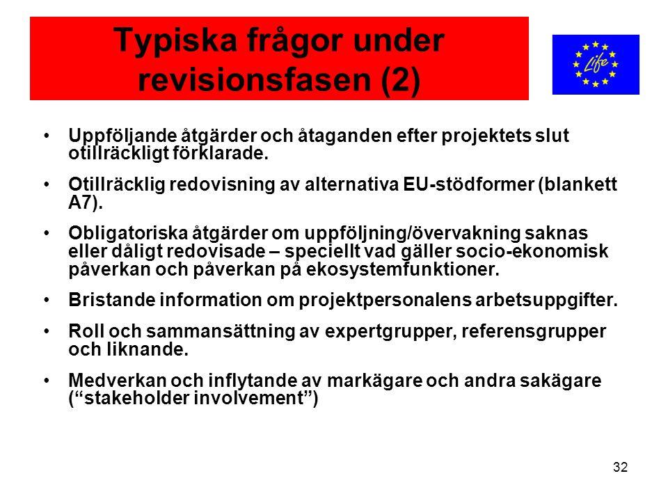 32 Typiska frågor under revisionsfasen (2) Uppföljande åtgärder och åtaganden efter projektets slut otillräckligt förklarade. Otillräcklig redovisning