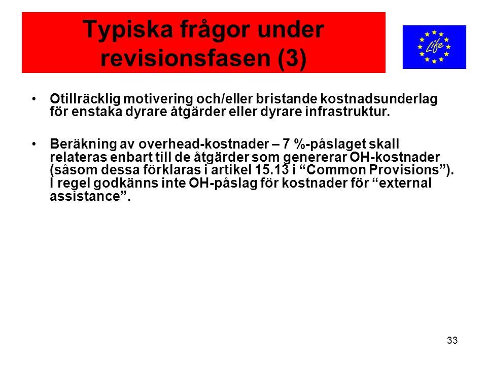 33 Typiska frågor under revisionsfasen (3) Otillräcklig motivering och/eller bristande kostnadsunderlag för enstaka dyrare åtgärder eller dyrare infra