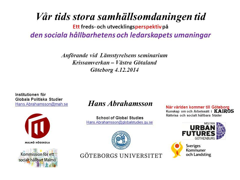School of Global Studies Hans.Abrahamsson@globalstudies.gu.se När världen kommer till Göteborg Kunskap om och Arbetssätt i Rättvisa och socialt hållba