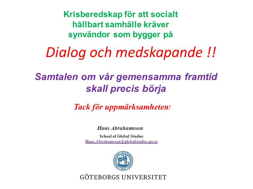 School of Global Studies Hans.Abrahamsson@globalstudies.gu.se Samtalen om vår gemensamma framtid skall precis börja Hans Abrahamsson Tack för uppmärks