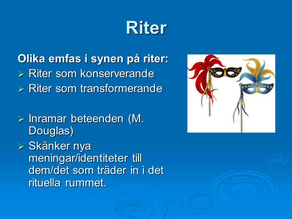 Riter Olika emfas i synen på riter:  Riter som konserverande  Riter som transformerande  Inramar beteenden (M. Douglas)  Skänker nya meningar/iden