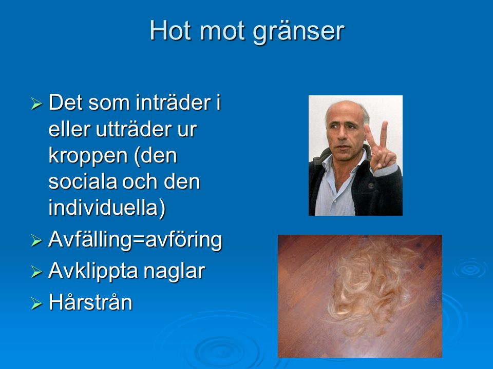 Hot mot gränser  Det som inträder i eller utträder ur kroppen (den sociala och den individuella)  Avfälling=avföring  Avklippta naglar  Hårstrån