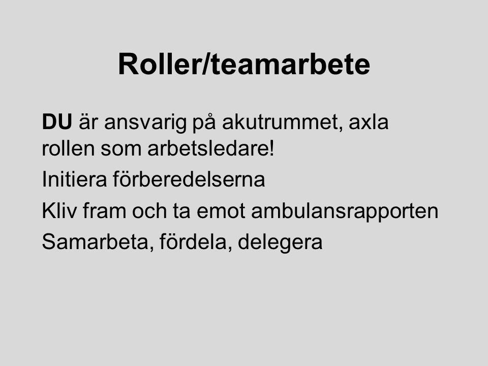 Roller/teamarbete DU är ansvarig på akutrummet, axla rollen som arbetsledare! Initiera förberedelserna Kliv fram och ta emot ambulansrapporten Samarbe