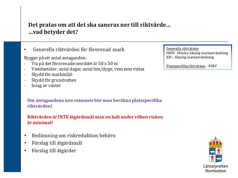 Generella riktvärden för förorenad mark Generella riktvärden MKM - Mindre känslig markanvändning KM – Känslig markanvändning Platsspecifika riktvärden