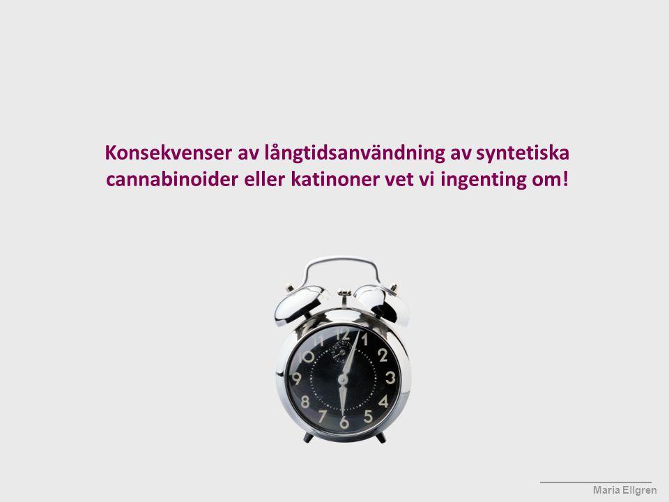 ____________________ Maria Ellgren Konsekvenser av långtidsanvändning av syntetiska cannabinoider eller katinoner vet vi ingenting om!