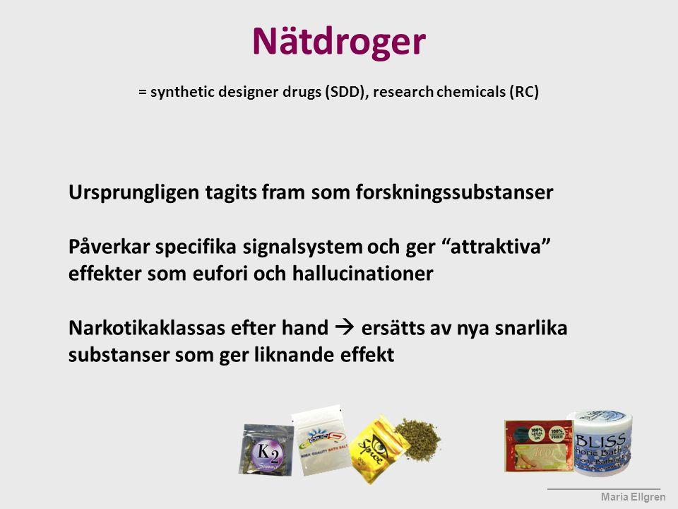 ____________________ Maria Ellgren Nätdroger = synthetic designer drugs (SDD), research chemicals (RC) Ursprungligen tagits fram som forskningssubstan