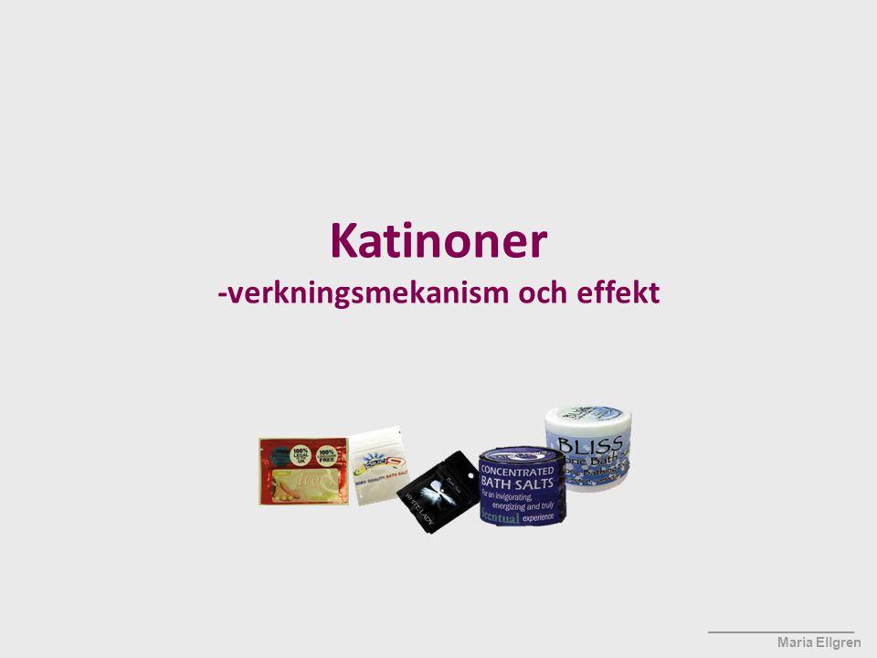 ____________________ Maria Ellgren Katinoner (Mephedrone, MDPV, methylone, etc.) Transportör Verkningsmekanism liknar psykostimulantia Blockerar och/eller reverserar dopamin-, noradrenalin- och serotonintransportörerna Minskar nedbrytning av dopamin, noradrenalin och serotonin  Ökad dopamin-, noradrenalin- och serotoninsignalering