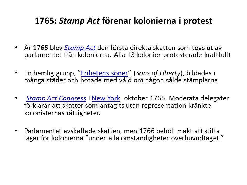1765: Stamp Act förenar kolonierna i protest År 1765 blev Stamp Act den första direkta skatten som togs ut av parlamentet från kolonierna.