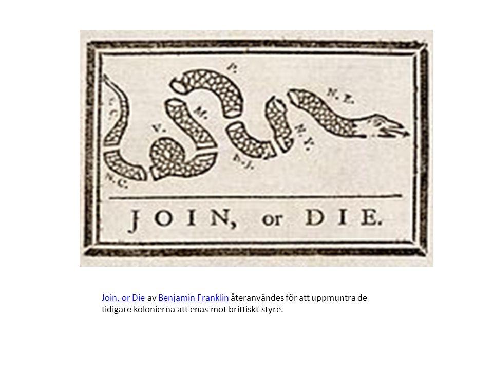 Join, or DieJoin, or Die av Benjamin Franklin återanvändes för att uppmuntra de tidigare kolonierna att enas mot brittiskt styre.Benjamin Franklin