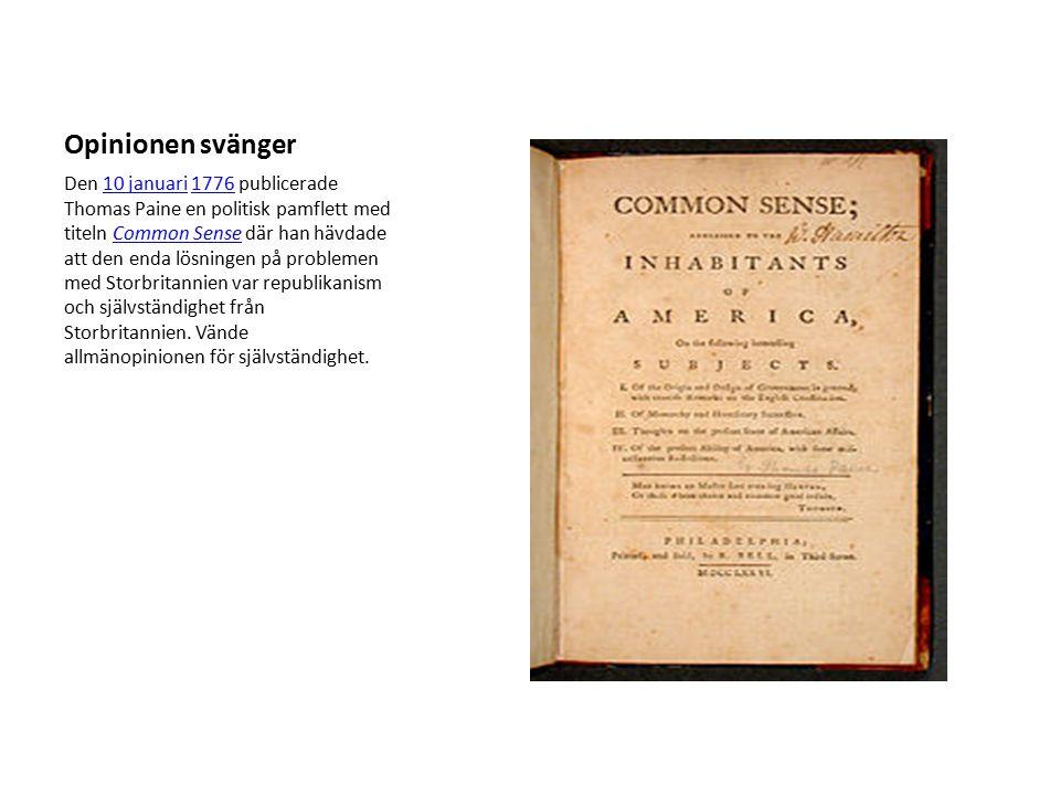 Opinionen svänger Den 10 januari 1776 publicerade Thomas Paine en politisk pamflett med titeln Common Sense där han hävdade att den enda lösningen på problemen med Storbritannien var republikanism och självständighet från Storbritannien.