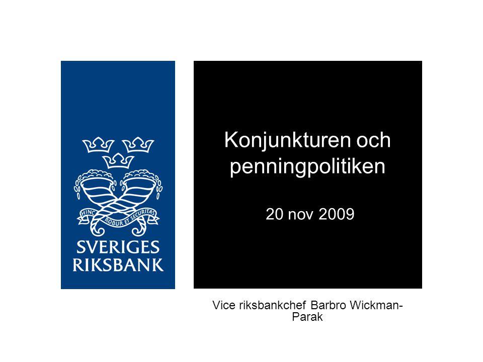 Konjunkturen och penningpolitiken 20 nov 2009 Vice riksbankchef Barbro Wickman- Parak