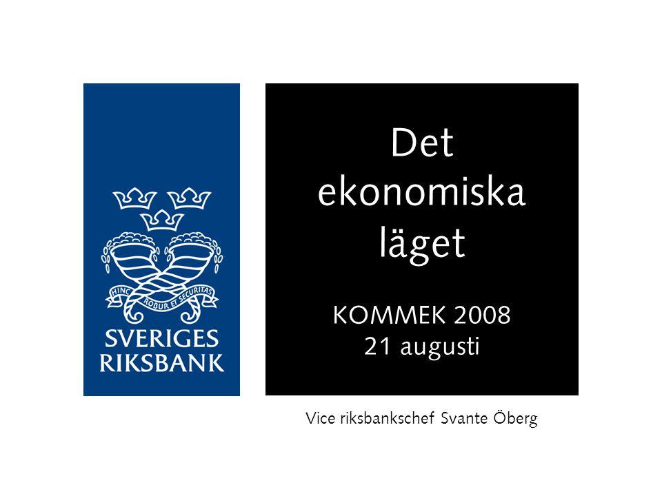 Det ekonomiska läget KOMMEK 2008 21 augusti Vice riksbankschef Svante Öberg