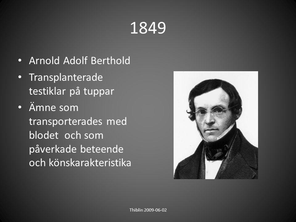 1849 Arnold Adolf Berthold Transplanterade testiklar på tuppar Ämne som transporterades med blodet och som påverkade beteende och könskarakteristika T