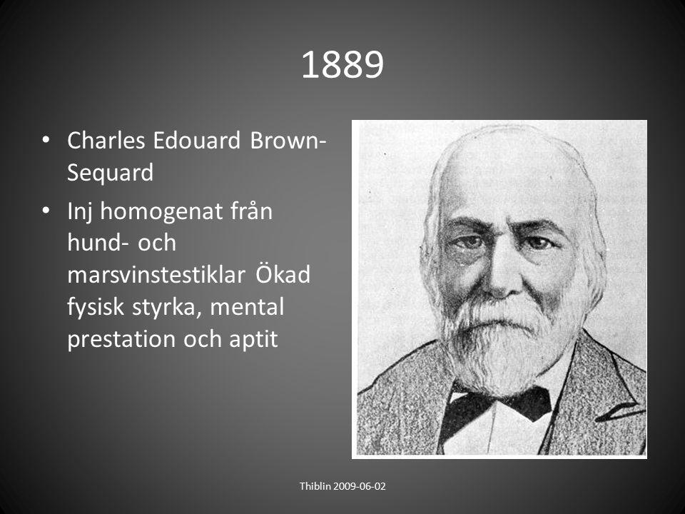 1889 Charles Edouard Brown- Sequard Inj homogenat från hund- och marsvinstestiklar Ökad fysisk styrka, mental prestation och aptit Thiblin 2009-06-02