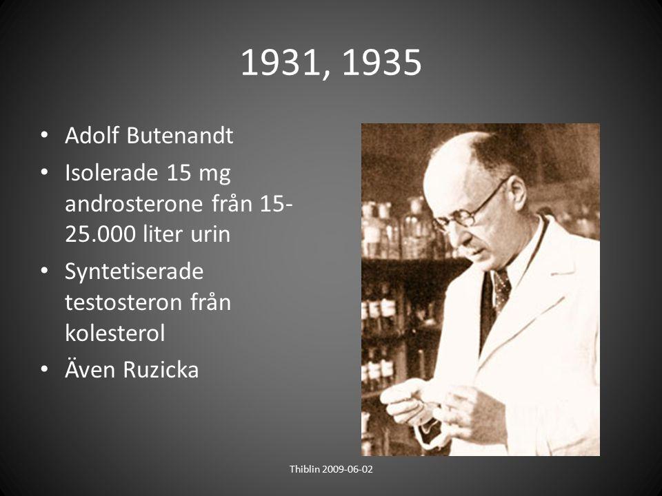1931, 1935 Adolf Butenandt Isolerade 15 mg androsterone från 15- 25.000 liter urin Syntetiserade testosteron från kolesterol Även Ruzicka Thiblin 2009