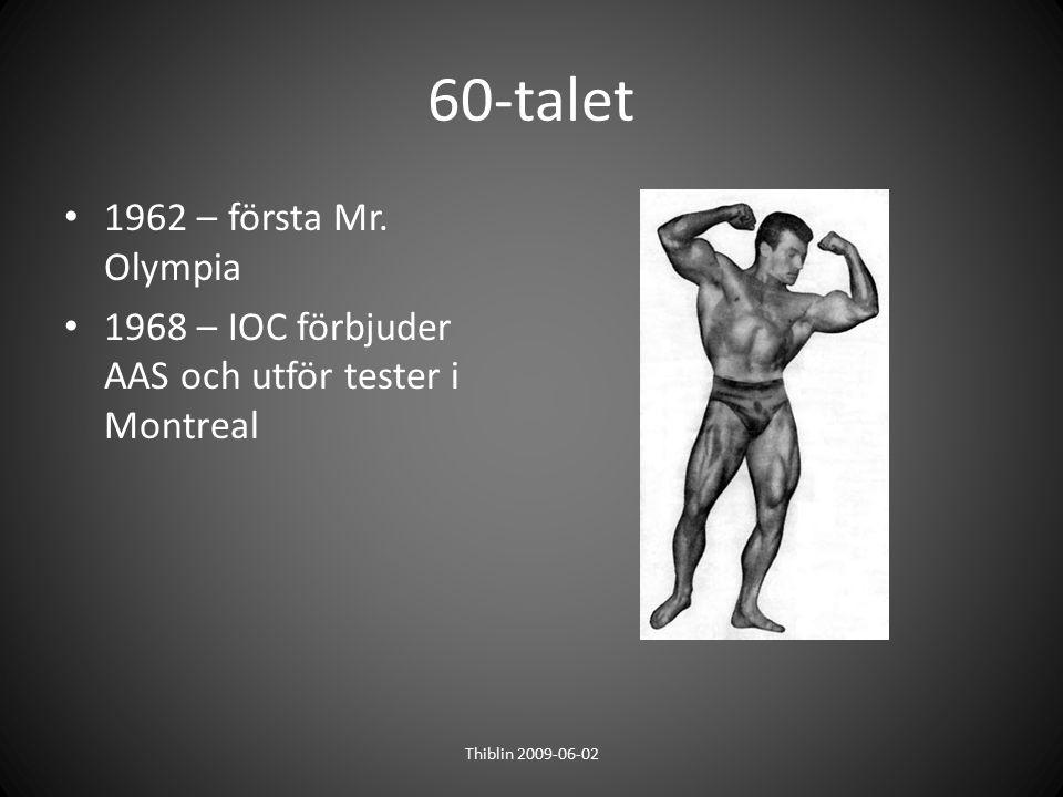 60-talet 1962 – första Mr. Olympia 1968 – IOC förbjuder AAS och utför tester i Montreal 60:talet Thiblin 2009-06-02