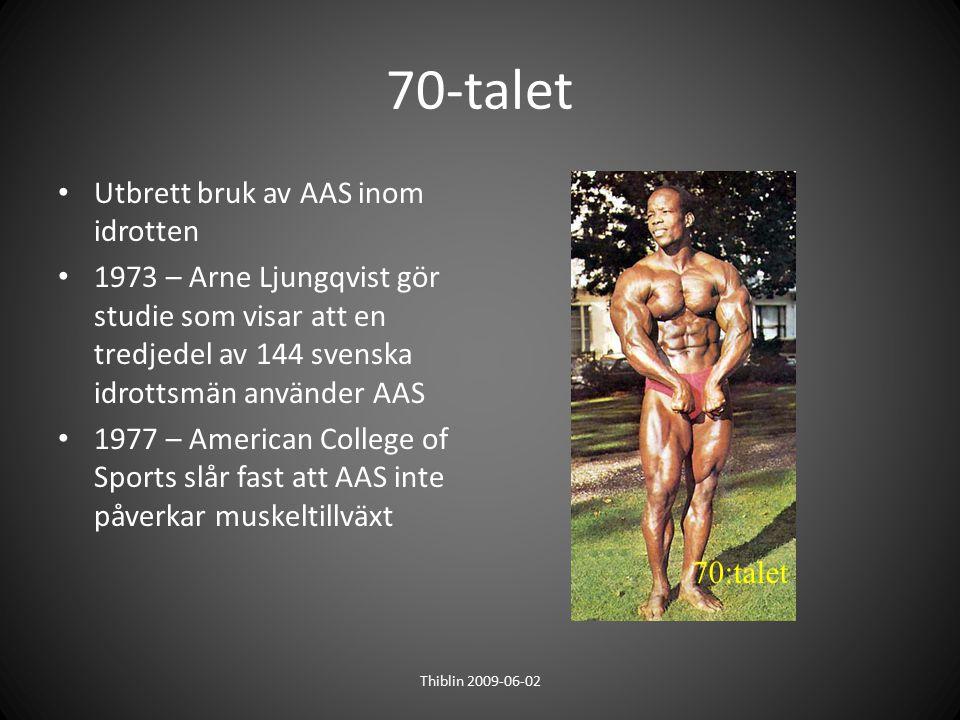 70-talet Utbrett bruk av AAS inom idrotten 1973 – Arne Ljungqvist gör studie som visar att en tredjedel av 144 svenska idrottsmän använder AAS 1977 –