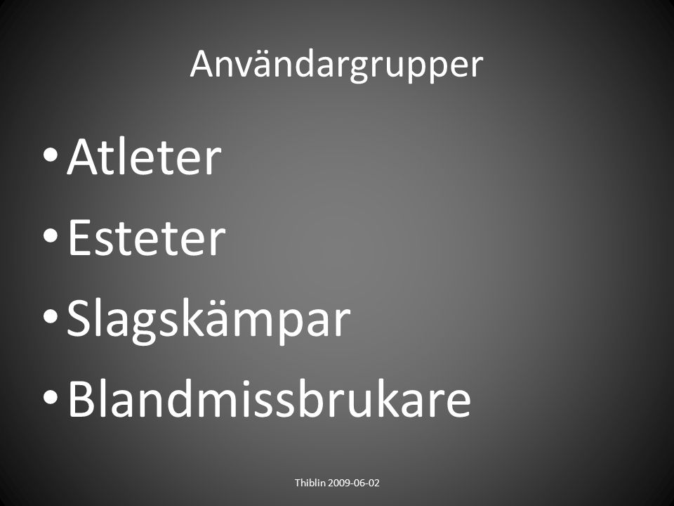 Användargrupper Atleter Esteter Slagskämpar Blandmissbrukare Thiblin 2009-06-02