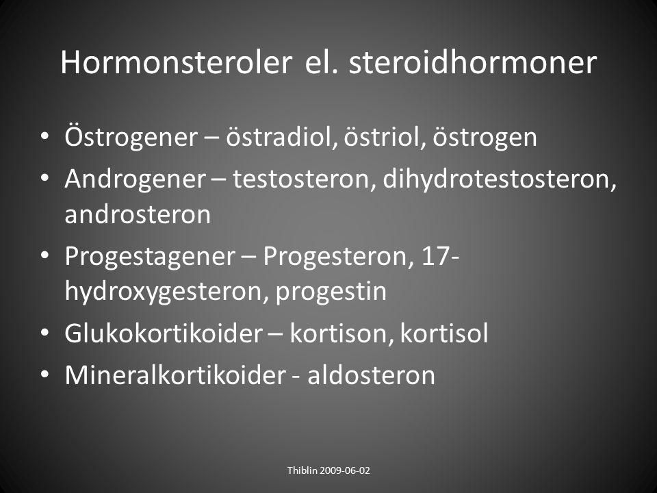 Hormonsteroler el. steroidhormoner Östrogener – östradiol, östriol, östrogen Androgener – testosteron, dihydrotestosteron, androsteron Progestagener –